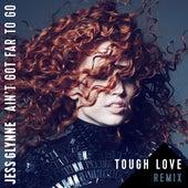 Ain't Got Far To Go (Tough Love Remix) by Jess Glynne