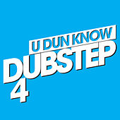 U Dun Know Dubstep 4 by Various Artists