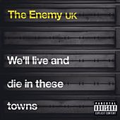 We'll Live and Die In These Towns by The Enemy UK