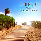 Chillout with Classical Music – The Most Relaxing Masterpieces on the Earth de Various Artists