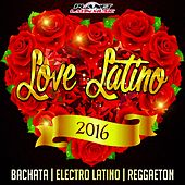 Love Latino 2016 (Bachata, Electro Latino & Reggaeton) - EP by Various Artists