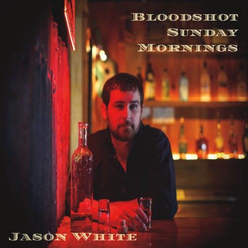 Bloodshot Sunday Mornings by Jason White