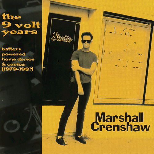 The 9 Volt Years - Battery Powered Demos & Curious (1979-198?) by Marshall Crenshaw