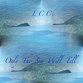 Only the Sea Will Tell by Lcc