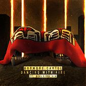 Dancing With Fire (feat. Stalking Gia) de Boombox Cartel