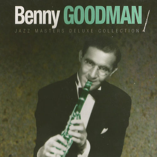 Benny Goodman, Jazz Masters Deluxe Collection by Benny Goodman