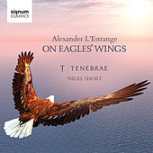 On Eagles' Wings: Sacred Choral Works by Alexander L'Estrange von Various Artists