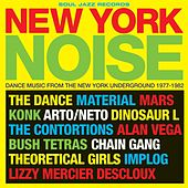 Soul Jazz Records Presents New York Noise: Dance Music From The New York Underground 1977-1982 by Various Artists