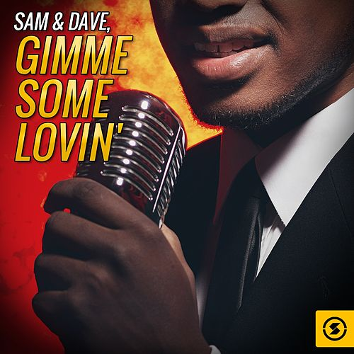 Gimme Some Lovin' by Sam and Dave