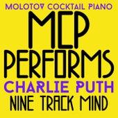 MCP Performs Charlie Puth: Nine Track Mind von Molotov Cocktail Piano