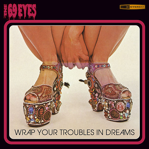 Wrap Your Troubles In Dreams by The 69 Eyes