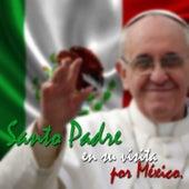 Santo Padre en Su Visita por México by Various Artists