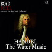 Handel: The Water Music by The Boyd Neel Orchestra