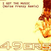 I Got The Music (Noise Frenzy Remix) by 49ers