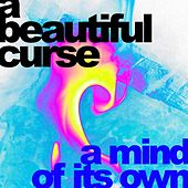 A Mind Of Its Own by A Beautiful Curse