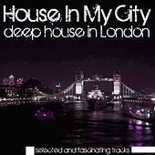 House in My City (Deep House in London) by Various Artists