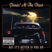 But It's Better If You Do by Panic! at the Disco