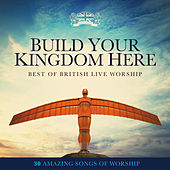 Build Your Kingdom Here: Best of British Live Worship by Elevation