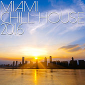Miami Chill House 2016 de Various Artists