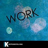 Work (In the Style of Rihanna feat. Drake) [Karaoke Version] - Single by Instrumental King