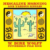 Mescaline Morning and Various Singles by W. Dire Wolff