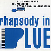 Rhapsody In Blue (Blue Note Plays Music Of George And Ira Gershwin) by Various Artists