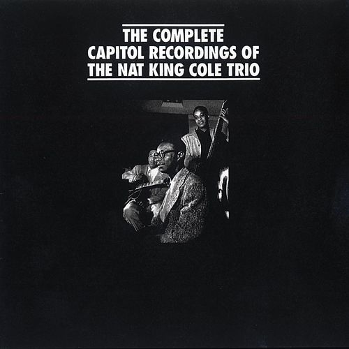 The Complete Capitol Recordings Of The Nat King Cole Trio by Nat King Cole