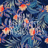 Miami Deep House Classics 2016 de Various Artists