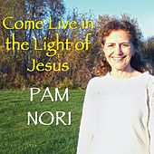 Come Live in the Light of Jesus by Pam Nori