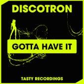 Gotta Have It fra Discotron