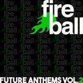 Fireball Recordings Future Anthems, Vol. 2 - EP de Various Artists