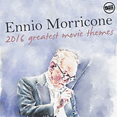Ennio Morricone 2016: Greatest Movie Themes by Ennio Morricone