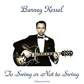 To Swing or Not to Swing (Remastered 2016) by Barney Kessel