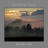 There Was a Time de Kathryn Kaye