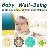 Baby Well Being - Classical Music for Your Baby to Relax, Inner Peace, Music for Baby Sleep and Stress Relief de Various Artists