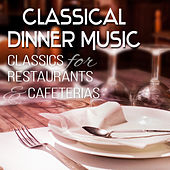 Classical Dinner Music: Classics for Restaurants & Cafeterias (Background Music) de Various Artists
