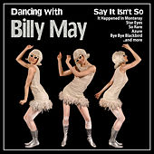 Say It Isn't So : Dancing with Billy May von Billy May