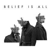 Belief Is All by Matt Henshaw