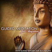 Guided Meditation for Beginners - Guided Imagery for Self-healing and Relaxation to Feel at Ease by Various Artists