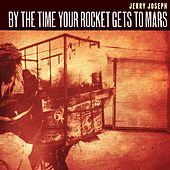 By the Time Your Rocket Gets to Mars by Jerry Joseph
