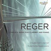 Reger: Complete Music for Clarinet and Piano by Claudio Conti
