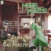 Para Qué Has Vuelto de Maria Martha