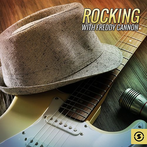 Rocking with Freddy Cannon by Freddy Cannon
