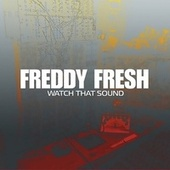Watch That Sound de Freddy Fresh
