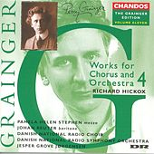 GRAINGER: Grainger Edition, Vol. 11: Works for Chorus and Orchestra, Vol. 4 by Various Artists