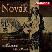 NOVAK: Lady Godiva / Toman and the Wood Nymph / De profundis by Libor Pesek