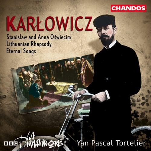KARLOWICZ: Eternal Songs / Stanislaw and Anna Oswiecim / Lithuanian Rhapsody by Yan-Pascal Tortelier