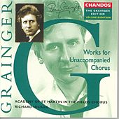 GRAINGER: Grainger Edition, Vol. 18: Work for Unaccompanied Chorus by Various Artists