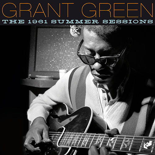 The 1961 Summer Sessions by Grant Green