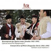 Fonoarchive of Ph.D. Dragoslav Devic 1961-1993 (Serbian Vocal Tradition 1) by Various Artists